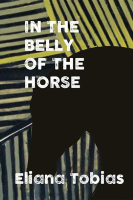 In the Belly of the Horse, by Eliana Tobias